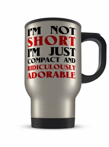 14oz Im Not Short Im Just Compact And Ridiculously Adorable Aluminium Travel Mug